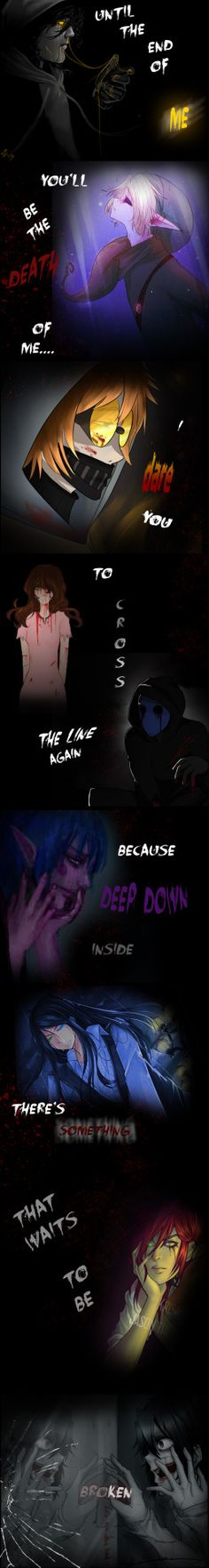 The Puppeteer, Ben Drowned , Ticci Toby Sally, Eyeless Jack, , Candy Pop, Nathan the Nobody, Jason the Toy Maker,  Jeff the Killer.  Lyric tribute!