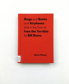 Dogs and boats and airplanes told in the form of Ivan the Terrible, Bill Burns