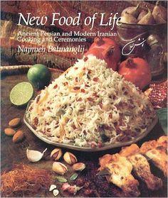 New Food of Life: Ancient Persian and Modern Iranian Cooking and Ceremonies: Najmieh K. Batmanglij: 9780934211345: Amazon.com: Books