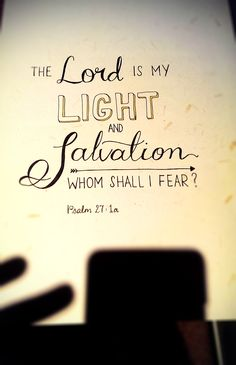 He is my light and my salvation....