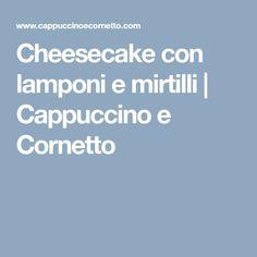 Cheesecake con lamponi e mirtilli   Cappuccino e Cornetto Ricotta, Cheesecake, American Pie, Cheesecakes, Cherry Cheesecake Shooters