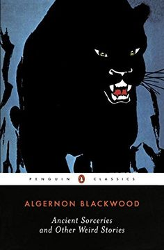 Ancient Sorceries and Other Weird Stories (Penguin Classics): Algernon Blackwood, S. T. Joshi: 9780142180150: Amazon.com: Books