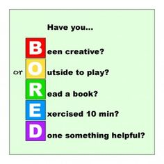 "For kids:  Things to think of before saying ""I'm Bored!"""