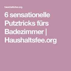 6 sensationelle Putztricks fürs Badezimmer | Haushaltsfee.org