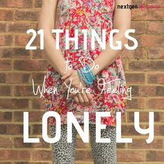 21 Things to Do When You're Feeling Lonely                                                                                                                                                                                 More
