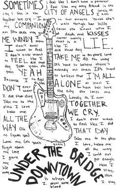 Red Hot Chili Peppers - Under the bridge. Beautiful, honest music, Anthony Keidis.♥♥♥