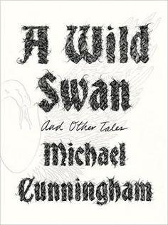 Michael Cunningham acaba de publicar um novo livro, A Wild Swan and Other Stories, desta vez uma coletânea de contos de fadas reescritos sob nova perspetiva.