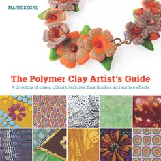 The Polymer Clay Artist's Guide, Marie Segal: Discover polymer clay's unlimited creative potential in this fascinating directory of techniques by renowned clay artist Marie Segal.