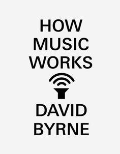 How Music Works - written by Talking Heads frontman David Byrne