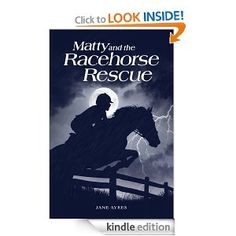Matty and the Racehorse Rescue (Matty Horse and Pony Adventures)  http://www.amazon.com/Matty-Racehorse-Rescue-Adventures-ebook/dp/B0094RG64O/  Amazon UK - http://www.amazon.co.uk/Matty-Racehorse-Rescue-Adventures-ebook/dp/B0094RG64O/