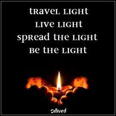 """Travel light, Live light, Spread the light, Be The light"" - Yogi Bhajan #quote"