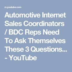 Automotive Internet Sales Coordinators  Bdc Reps Need To Ask