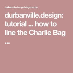 durbanville.design: tutorial ... how to line the Charlie Bag ...