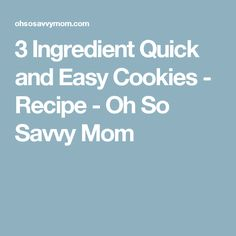 3 Ingredient Quick and Easy Cookies - Recipe - Oh So Savvy Mom