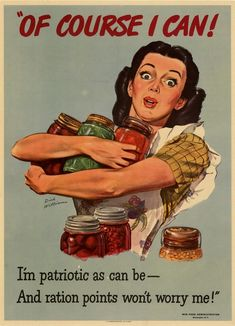 Patriotic Home Canning Promotions Poster ★ from World War II Of course I can! I'm as patriotic as can be --and ration points won't worry me! says the poster text; image by American artist/illustrator Dick Williams of a Woman looking surprised in a fr Patriotic Posters, Patriotic Slogans, Ww2 Posters, Food Posters, Vintage Housewife, 50s Housewife, Propaganda Art, Vintage Recipes, Vintage Food