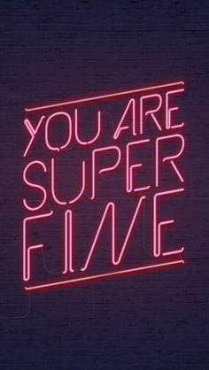 'You are super fine'