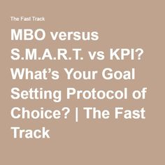 MBO versus S.M.A.R.T. vs KPI? What's Your Goal Setting Protocol of Choice? | The Fast Track