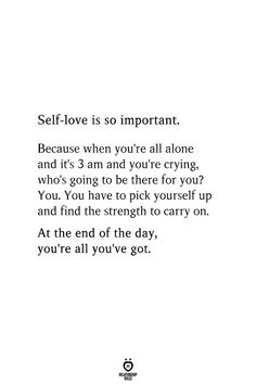 Self-love is so important. Because when you're all alone and its 3 am