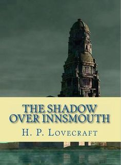 The Shadow Over Innsmouth by H. Lovecraf t The Shadow Over Innsmouth is the only of Lovecraft's stories published as a single b. La Sombra Sobre Innsmouth, Hp Lovecraft Books, Best Horror Stories, Ghost Stories, The Shadow Over Innsmouth, Mountains Of Madness, Call Of Cthulhu Rpg, Gothic Books, Scary Tales