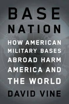 Base nation : how U.S. military bases abroad harm America and the world