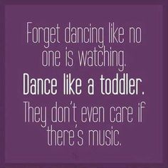 #MamaSays ~ Forget dancing like no one is watching. Dance like a toddler. They don't even care if there's music.  Share your funny #toddlerhood stories in the comments below!