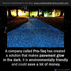 A company called Pro-Teq has created a solution that makes pavement glow in the dark. It is environmentally friendly and could save a lot o...