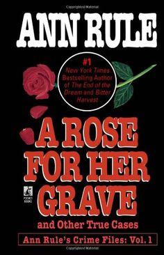 Bestseller Books Online A Rose For Her Grave & Other True Cases (Ann Rule's Crime Files) Ann Rule $7.99  - http://www.ebooknetworking.net/books_detail-0671793535.html