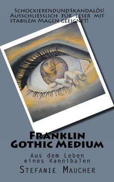 Franklin Gothic Medium von Stefanie Maucher, http://www.amazon.de/dp/B0075F4YKK/ref=cm_sw_r_pi_dp_HJSLrb0X2WJ54