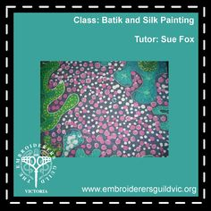 SF37 BATIK AND SILK PAINTING  Skill level: Previous attendance at a Fabulous Fabrics Class  Materials Fee: $20.00 payable to tutor   Member: $54.00  Non-member: $73.50  Date: Saturday August 15, 2015  Time: 10.00am - 3.00pm  Tutor: Sue Fox