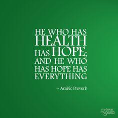 He who has HEALTH has HOPE; and he who has HOPE has EVERYTHING. ~ Arabic Proverb #MyTexasMyHealth