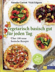 Vegetarisch basisch gut für jeden Tag: Über 100 neue basische Rezepte von Natasha Corrett, Vicki Edgson und Emma Dibben, AT Verlag 2014, ISBN-13: 978-3038008071