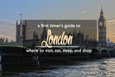 A First Timer's Guide to London: Where to Visit, Eat, Sleep, and Shop | CosmosMariners.com