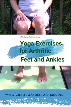 Two videos with simple yoga exercises for foot and ankle arthritis.  #arthritisawarenessmonth