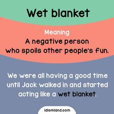 Idiom of the day: Wet Blanket. Meaning: A negative person who spoils other people's fun. English Idioms, English Phrases, Learn English Words, English Writing, English Lessons, English Grammar, Grammar And Vocabulary, English Vocabulary Words, Vocabulary Journal
