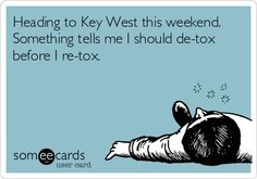 Heading to Key West this weekend. Something tells me I should de-tox before I re-tox. #KeyWest