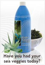 Body Balance  - 9 beautiful sea veggies with all the minerals your body needs in a great tasting drink. Even kids love it! 90 day money-back guarantee. We've used if for 13 years and feel like we're getting younger. : )