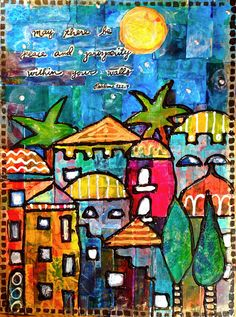 Jessica Sporn Designs: Color This Quote - Thinking of Jerusalem I made this piece using prints created with my gelli plate, which I collaged in strips of rectangles and squares.    Then I outlined my buildings...    and then tinted and glazed them using a mixture of fluid acrylic paint and glazing medium.  I outlined the buildings and windows using my Viva Decor Pearl Pen.   I love the dimension it gives!  Here's the finished painting...