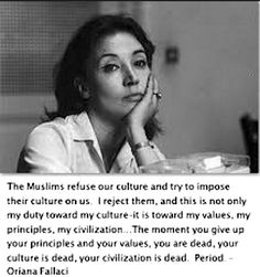 The late Italian journalist, author, and political interviewer Oriana Fallaci on Muslims / Islam and the culture, values, principles, and civilization of the West.