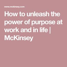 How to unleash the power of purpose at work and in life   McKinsey Finding Purpose, Insight, Career, Organization, Search, Tips, Getting Organized, Carrera, Organisation