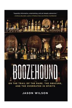 Boozehound: On the Trail of the Rare, the Obscure, and the Overrated