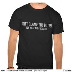 Keto T-Shirt: Don't blame the butter
