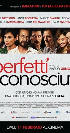 Directed by Paolo Genovese.  With Giuseppe Battiston, Anna Foglietta, Marco Giallini, Edoardo Leo. Seven long-time friends get together for a dinner. When they decide to share with each other the content of every text message, email and phone call they receive, many secrets start to unveil and the equilibrium trembles.