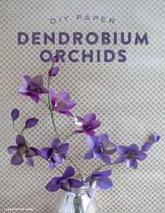 DIY Paper Dendrobium Orchids with metallic paper at www.liagriffith.com