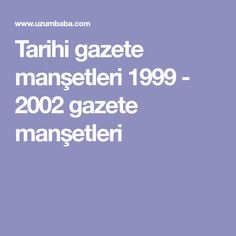 Tarihi gazete manşetleri 1999 - 2002 gazete manşetleri