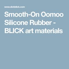 Smooth-On Oomoo Silicone Rubber - BLICK art materials