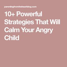 10+ Powerful Strategies That Will Calm Your Angry Child