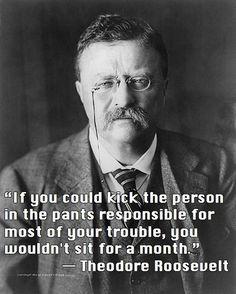 Burn, Theodore Roosevelt style.