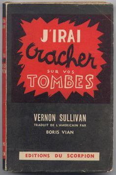 Boris Vian, j'irai cracher sur vos tombes Vernon, Roman Noir, Boris Vian, Books To Read, My Books, Born To Die, Chicken Scratch, Book Writer, Lus