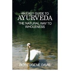 Easy Guide to Ayurveda: The Natural Way to Wholeness : Roy Eugene Davis : 9780877072492