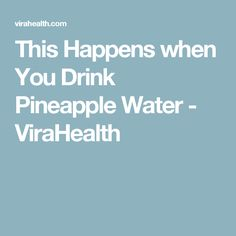 This Happens when You Drink Pineapple Water - ViraHealth